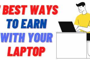 7 Best Tips To Earn money with laptop and Internet